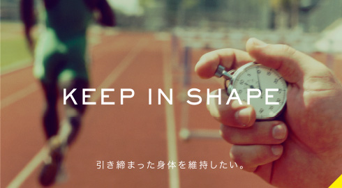 KEEP IN SHAPE